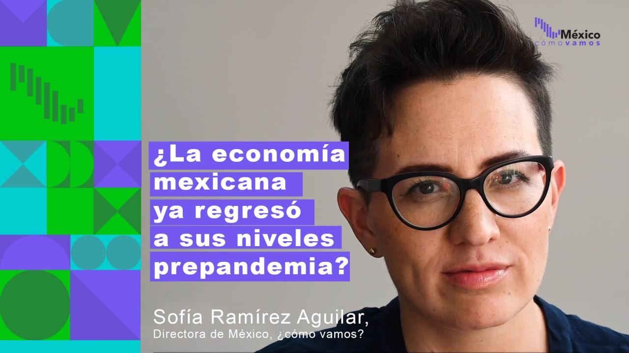 ¿La economía mexicana ya regresó a sus niveles pre-pandemia?